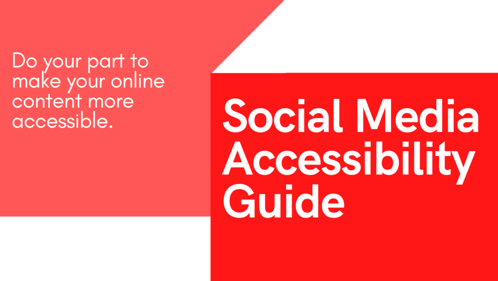"A blog post banner with white background and red blocks that say ""Social Media Accessibility Guide"" on one block and ""Do your part to make your online content accessible"" on the other."